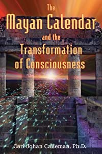 The Mayan Calendar and the Transformation of Consciousness by Carl Johan Calleman (2004-03-25)