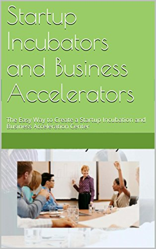 startup-incubators-and-business-accelerators-the-easy-way-to-create-a-startup-incubation-and-busines