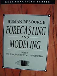 Human Resource Forecasting & Modeling (Best Practices Series)