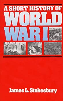 A Short History of World War I by [Stokesbury, James L.]
