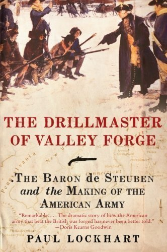 The Drillmaster of Valley Forge: The Baron de Steuben and the Making of the American Army Reprint edition by Lockhart, Paul (2010) Paperback