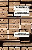 Archivologie. Theorien des Archivs in Philosophie, Medien und Künsten (Kaleidogramme)