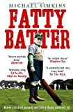 Front cover for the book Fatty Batter: How Cricket Saved My Life (And Then Ruined It) by Michael Simkins