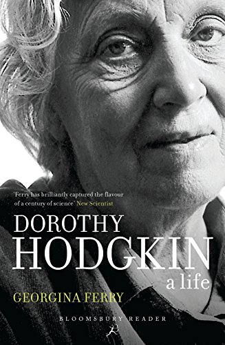 Dorothy Crowfoot Hodgkin: Patterns, Proteins and Peace; A Life in Science (Bloomsbury Reader)