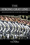 img - for The Strong Gray Line: War-time Reflections from the West Point Class of 2004 book / textbook / text book