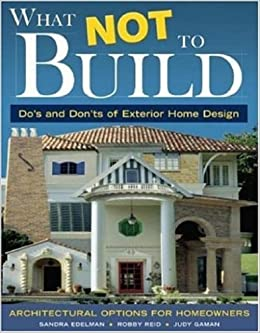 What Not To Build: Dou0027s And Donu0027ts Of Exterior Home Design: Amazon.com:  Books