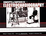 Concepts and Cautions in Electrocardiography, Nelson, William, 0976544032