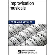 Improvisation musicale: Les Grands Articles d'Universalis (French Edition)