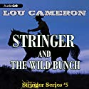 Stringer and the Wild Bunch: Stringer, Book 5 Audiobook by Lou Cameron Narrated by Peter Berkrot