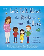Let's Talk About the Birds and the Bees: Starting conversations about the facts of life (From how babies are made to puberty and healthy relationships)