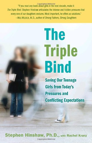 Books : The Triple Bind: Saving Our Teenage Girls from Today's Pressures and Conflicting Expectations