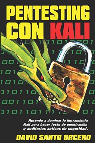 Pentesting con Kali: Aprende a dominar la herramienta Kali de pentesting, hacking y auditorias activas de seguridad.  [Santo Orcero, David] (Tapa Blanda)