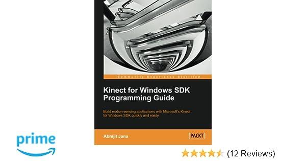 Kinect for Windows SDK Programming Guide: Jana Abhijit