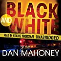 Black and White: A Detective Brian McKenna Novel Audiobook by Dan Mahoney Narrated by Adams Morgan