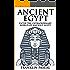 Ancient Egypt: The Extraordinary World of Ancient Egypt (Egypt, Egyptian Mythology, History, Ancient History, Pharaohs)