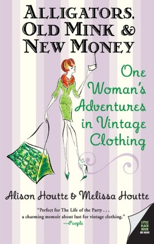 Alligators, Old Mink & New Money: One Woman's Adventures in Vintage ()