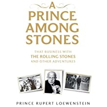 A Prince Among Stones: That Business with The Rolling Stones and Other Adventures Audiobook by Prince Rupert Loewenstein Narrated by Ralph Lister