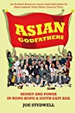 Front cover for the book Asian Godfathers: Money and Power in Hong Kong and Southeast Asia by Joe Studwell