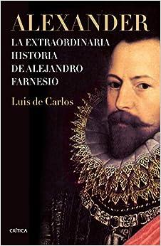 Alexander: La extraordinaria historia de Alejandro Farnesio