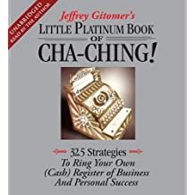 The Little Platinum Book of Cha-Ching: 32.5 Strategies to Ring Your Own (Cash) Register in Business and Personal Success by Jeffrey Gitomer (2009-10-20)