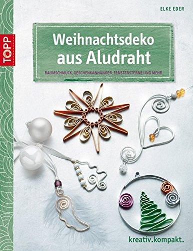 Weihnachtsdeko aus Aludraht: Baumschmuck, Geschenkanhänger, Fenstersterne und mehr (kreativ.kompakt.)