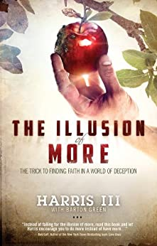 The Illusion of More: The Trick to Finding Faith in a World of Deception by [Harris III]