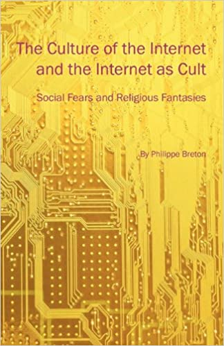 60d2f991e8 The Culture of the Internet and the Internet as Cult  Social Fears and  Religious Fantasies  Philippe Breton