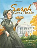 img - for Sarah Gives Thanks: How Thanksgiving Became a National Holiday book / textbook / text book