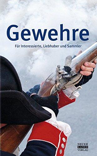 Gewehre: Für Interessierte, Liebhaber und Sammler
