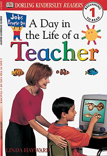 DK Readers: Jobs People Do -- A Day in a Life of a Teacher (Level 1: Beginning to Read) (DK Readers Level 1) (Day In The Life Of A Teacher Elementary)