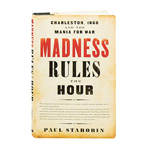 Madness Rules the Hour: Charleston, 1860 and the Mania for War]()