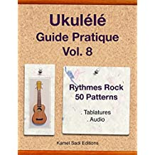 Ukulele Guide Pratique Vol. 8: Rythme Rock 50 Patterns (French Edition)