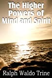 The Higher Powers of Mind and Spirit, Ralph Waldo Trine, 1612033954