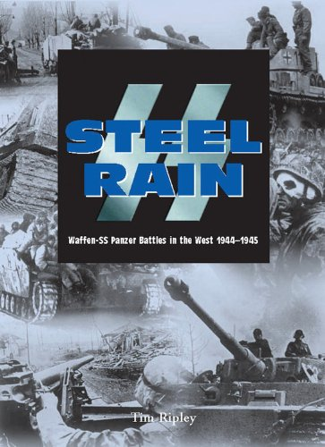 SS Steel Rain: Waffen-SS Panzer Battles in the West 1944-1945