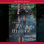 These Things Hidden | Heather Gudenkauf