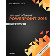 Shelly Cashman Series® Microsoft® Office 365 & PowerPoint 2016: Intermediate