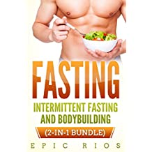 FASTING: Intermittent Fasting and Bodybuilding - (2 Book Bundle)