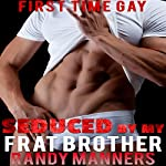 Seduced by My Frat Brother: Man on Man First Time, Book 8 | Randy Manners