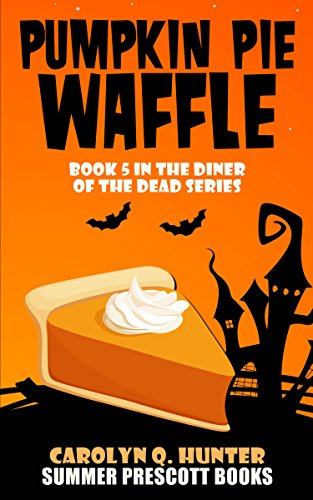 Pumpkin Pie Waffle: Book 5 in The Diner of the Dead Series -