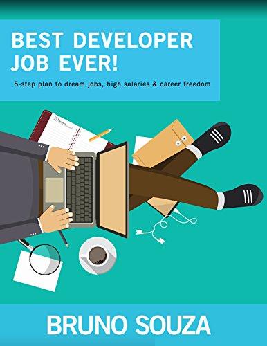 Best Developer Job Ever!: 5-step plan to dream jobs, high salaries & career freedom (English Edition)
