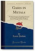 Gases in Metals, Vol. 1: The Determination of Combined Nitrogen in Iron and Steel and the Change in Form of Nitrogen by Heat Treatment (Classic Reprint)