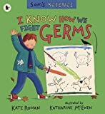 I Know How We Fight Germs (Sam's Science) by Kate Rowan (2000-07-03)