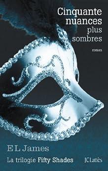 Cinquante nuances plus sombres (Romans étrangers t. 2) (French Edition) by [James, E L]