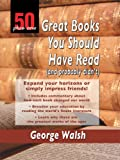 50 Plus One Great Books You Should Have Read (and probably Didn't), George Walsh, 1410412547