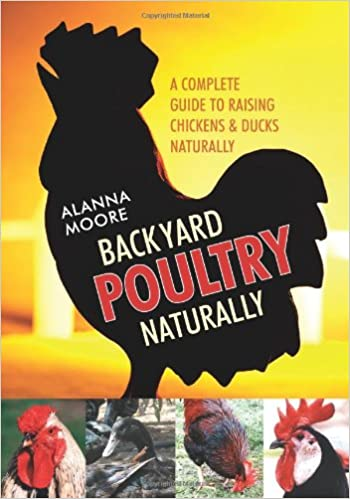 Backyard Poultry Naturally: A Complete Guide To Raising Chickens U0026 Ducks  Naturally: Alanna Moore: 9781601730046: Amazon.com: Books