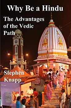 Why Be a Hindu: The Advantages of the Vedic Path (English Edition) de [Knapp, Stephen]
