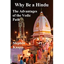 Why Be a Hindu: The Advantages of the Vedic Path (English Edition)