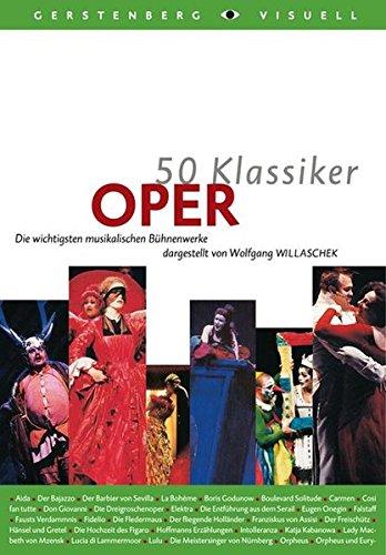 50 Klassiker Oper: Die wichtigsten musikalischen Bühnenwerke (Gerstenbergs 50 Klassiker)