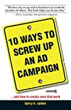 10 Ways To Screw Up An Ad Campaign: And How to