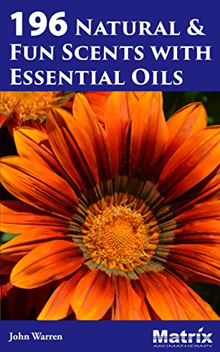 196 Natural and Fun Scents with Essential Oils (English Edition)